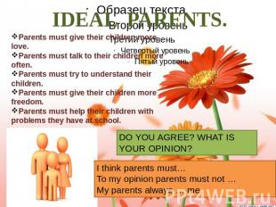 IDEAL PARENTS. Parents must give their children more love. Parents must talk to