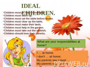 IDEAL CHILDREN. Children must do their homework. Children must wash up. Children