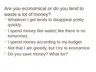 Are you economical or do you tend to waste a lot of money? Whatever I get tends