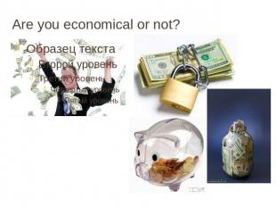 Are you economical or not?
