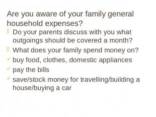 Are you aware of your family general household expenses? Do your parents discuss