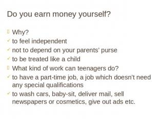 Do you earn money yourself? Why? to feel independent not to depend on your paren