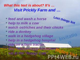 What this text is about? It's … Visit Prickly Farm and … feed and wash a horse h