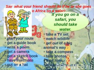 Say what your friend should do if he or she goes to Africa on a safari: If you g