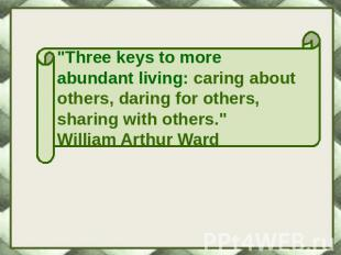 """Three keys to more abundant living: caring about others, daring for others, sha"