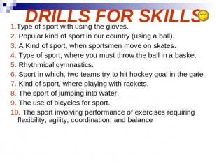 DRILLS FOR SKILLS 1.Type of sport with using the gloves. 2. Popular kind of spor