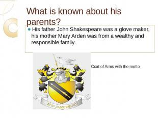 What is known about his parents? His father John Shakespeare was a glove maker,