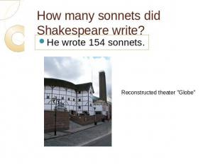 How many sonnets did Shakespeare write? He wrote 154 sonnets.