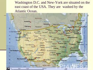 Washington D.C. and New-York are situated on the east coast of the USA. They are