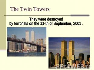 The Twin Towers They were destroyed by terrorists on the 11-th of September, 200