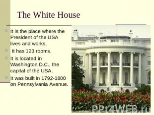 The White House It is the place where the President of the USA lives and works.
