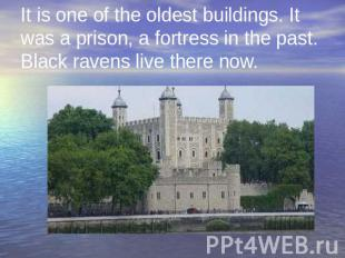 It is one of the oldest buildings. It was a prison, a fortress in the past. Blac