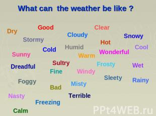 What can the weather be like ?