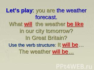 Let's play: you are the weather forecast. What will the weather be like in our c