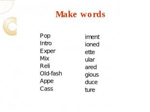Make words Pop Intro Exper Mix Reli Old-fash Appe Cass iment ioned ette ular are