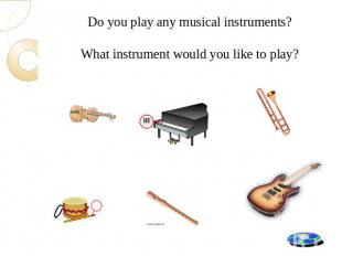 Do you play any musical instruments? What instrument would you like to play?