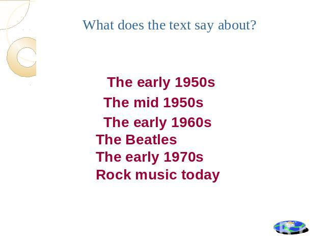 The early 1950s The mid 1950s The early 1960s The Beatles The early 1970s Rock music today