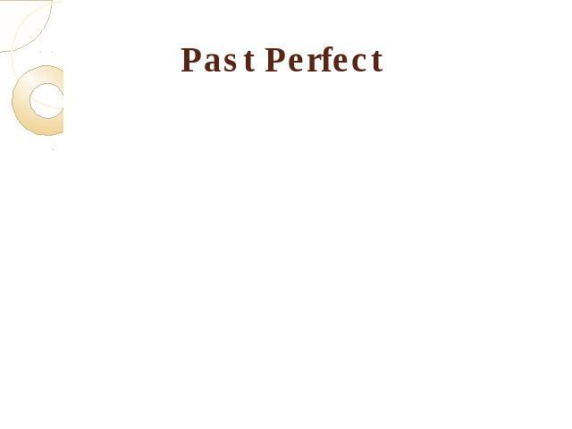Past Perfect The Past Perfect is used for an action completed in the Past before some action or an action with a past result. It is formed by had V3 For example: The Beatles had become popular by 1963.