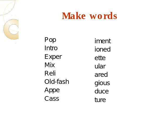 Make words Pop Intro Exper Mix Reli Old-fash Appe Cass iment ioned ette ular ared gious duce ture