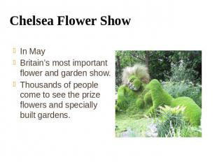Chelsea Flower Show In May Britain's most important flower and garden show. Thou
