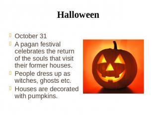 Halloween October 31 A pagan festival celebrates the return of the souls that vi