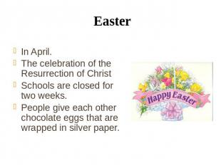 Easter In April. The celebration of the Resurrection of Christ Schools are close
