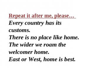 Repeat it after me, please… Every country has its customs. There is no place lik