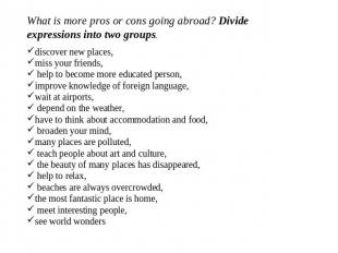 What is more pros or cons going abroad? Divide expressions into two groups. disc