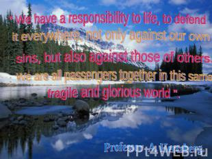 """ We have a responsibility to life, to defend it everywhere, not only against ou"