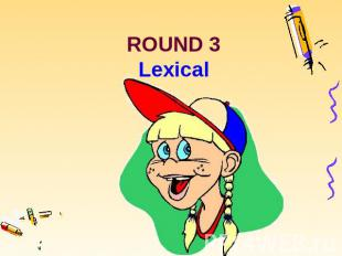 ROUND 3 Lexical