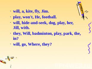 will, a, kite, fly, Jim. will, a, kite, fly, Jim. play, won't, He, football. wil