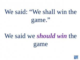 "We said: ""We shall win the game."" We said we should win the game"