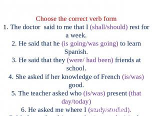 Choose the correct verb form 1. The doctor said to me that I (shall/should) rest