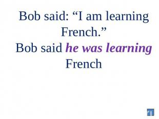 "Bob said: ""I am learning French."" Bob said he was learning French"
