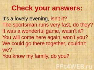 Check your answers: It's a lovely evening, isn't it? The sportsman runs very fas