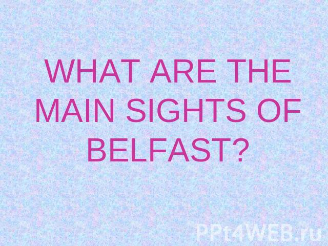 WHAT ARE THE MAIN SIGHTS OF BELFAST?