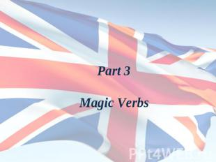 Part 3Magic Verbs