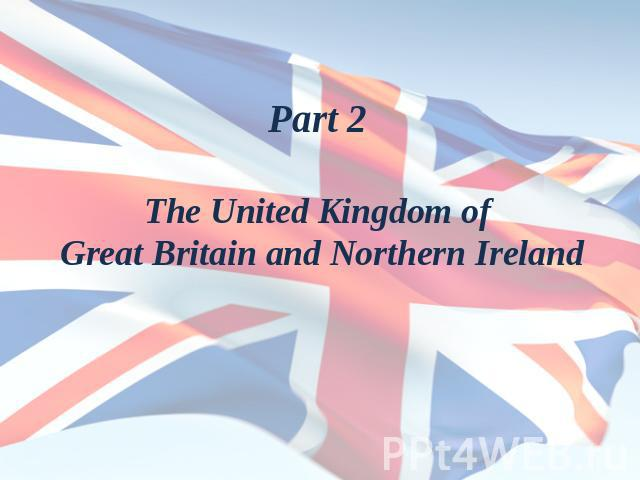 Part 2The United Kingdom of Great Britain and Northern Ireland