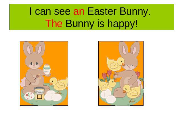 I can see an Easter Bunny. The Bunny is happy!