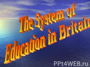 The System of Education in Britain