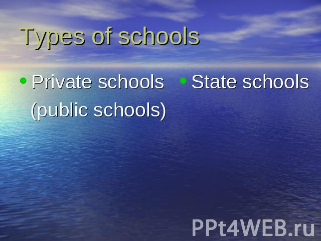 Types of schools Private schools (public schools) State schools