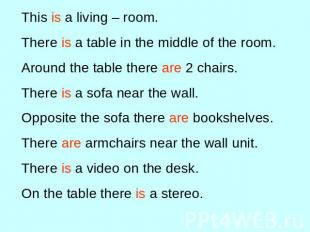 This is a living – room.There is a table in the middle of the room.Around the ta