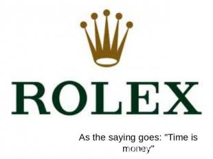 "Rolex As the saying goes: ""Time is money"""