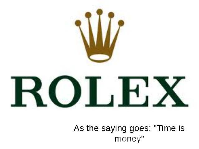 Rolex As the saying goes: