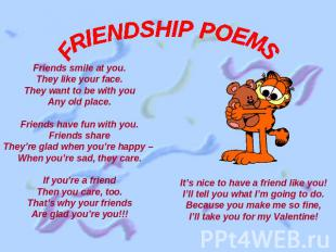 FRIENDSHIP POEMS Friends smile at you.They like your face.They want to be with y