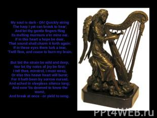 My soul is dark - Oh! Quickly stringThe harp I yet can brook to hear;And let thy