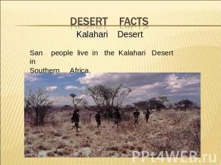 Desert facts Kalahari DesertSan people live in the Kalahari Desert in Southern A