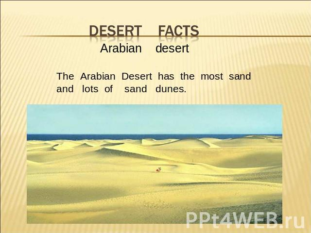 desert facts Arabian desertThe Arabian Desert has the most sandand lots of sand dunes.