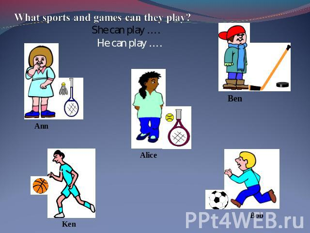 What sports and games can they play? She can play ….He can play ….
