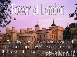 Tower of LondonFounded nearly a millennium ago and expanded upon over the centur